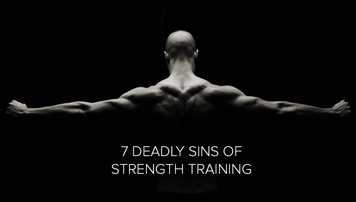 7 Deadly Sins of Strength Training