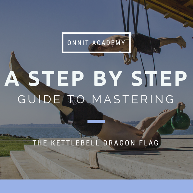 A Step By Step Guide to Mastering the Kettlebell Dragon Flag