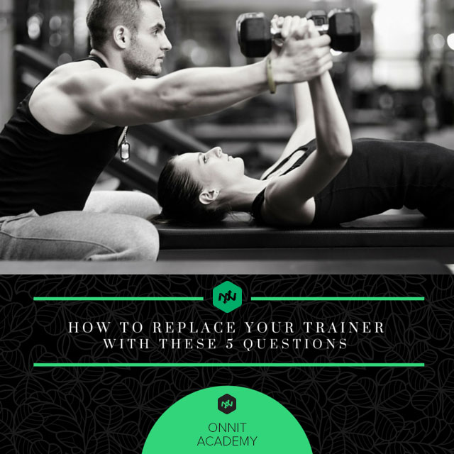 Replace Your Trainer with These 5 Questions