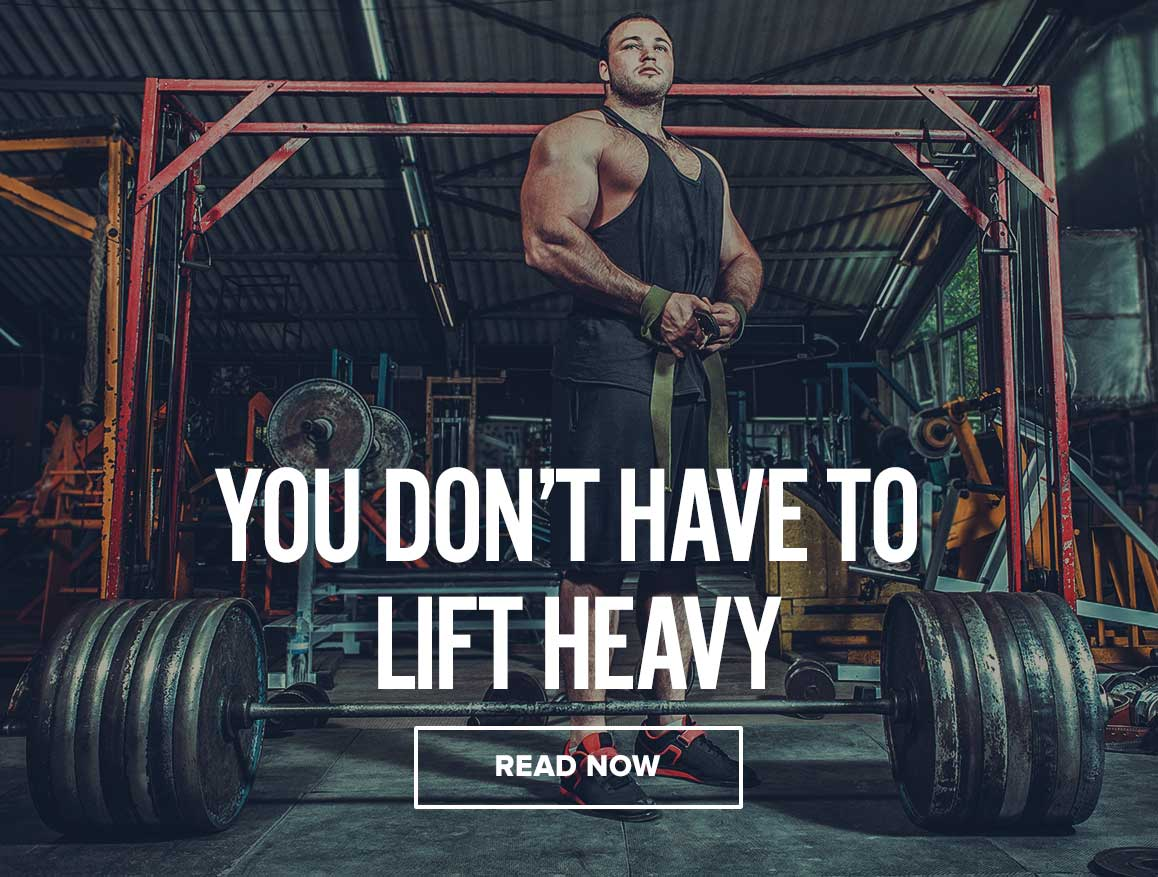 You Don't Have To Lift Heavy