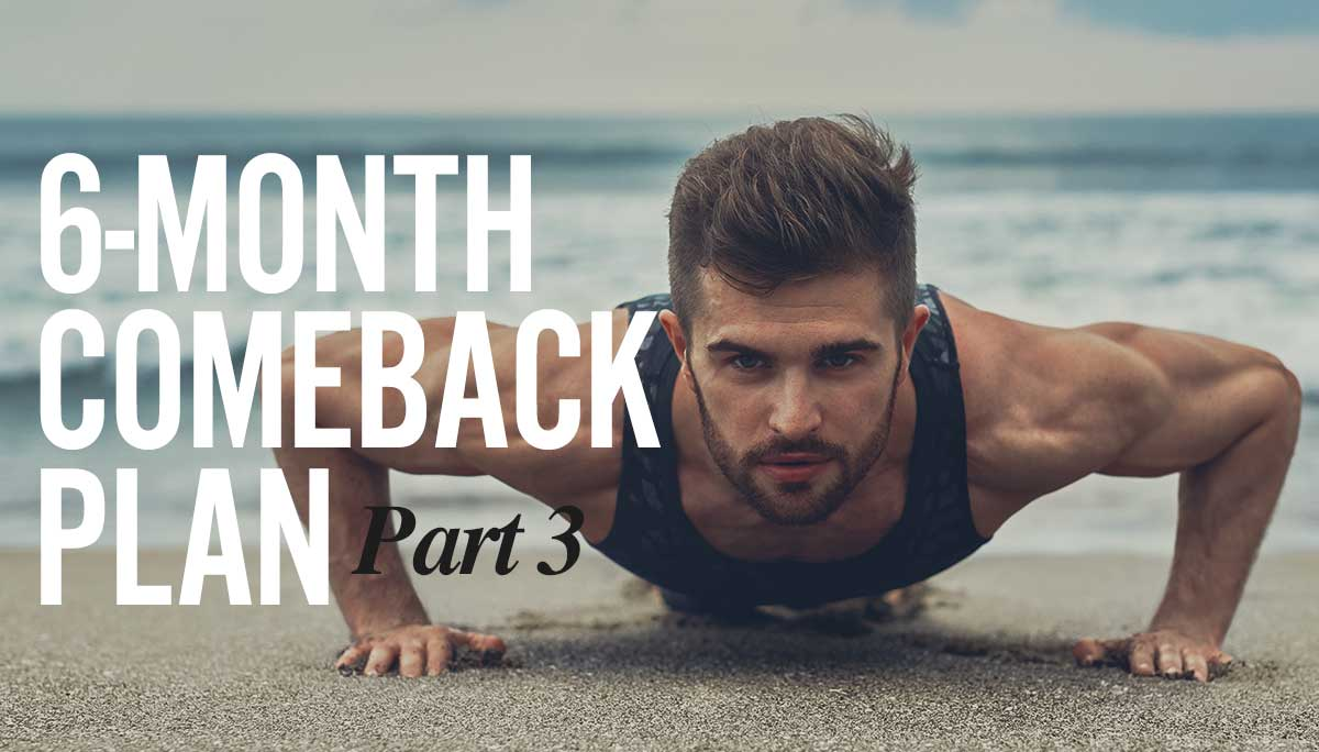 6-Month Comeback Plan - Part 3